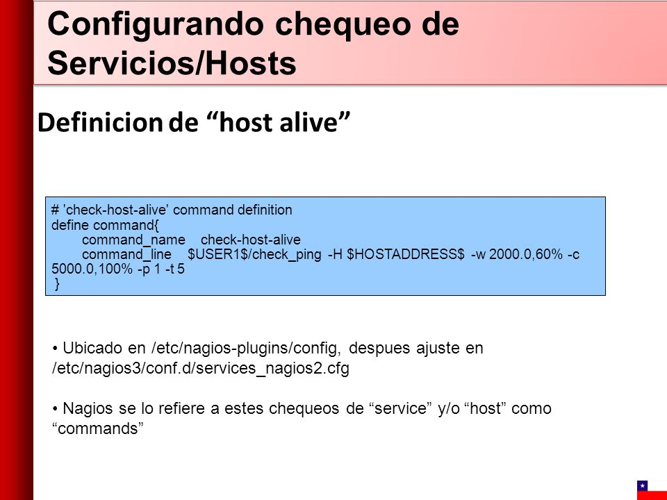 # 'check-host-alive' command definition define command{ command_name check-host-alive command_line $USER1$/check_ping -H $HOSTADDRESS$ -w 2000.0,60% -