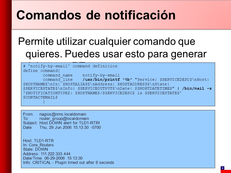 Comandos de notificación Permite utilizar cualquier comando que quieres. Puedes usar esto para generar tickets en RT # 'notify-by-email' command defin