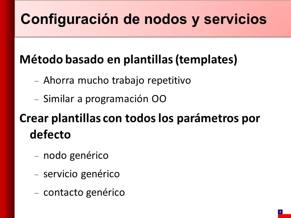 Configuración de nodos y servicios Método basado en plantillas (templates) Ahorra mucho trabajo repetitivo Similar a programación OO Crear plantillas