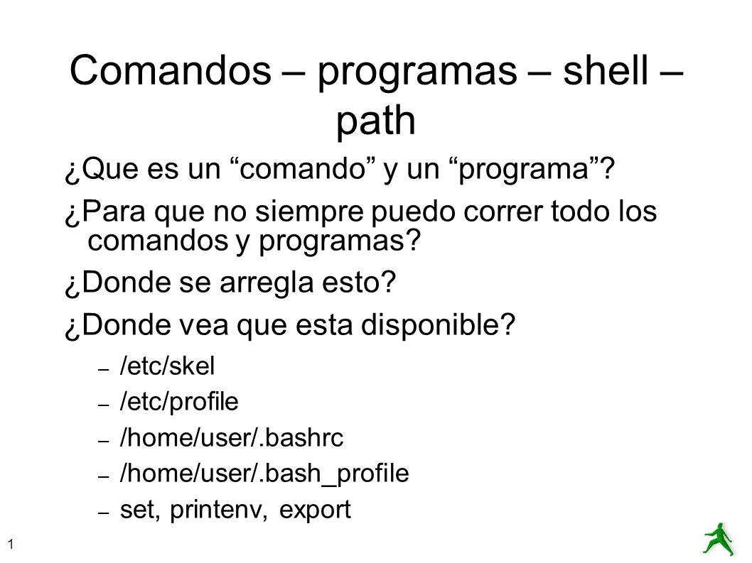 1 Comandos – programas – shell – path ¿Que es un comando y un programa? ¿Para que no siempre puedo correr todo los comandos y programas? ¿Donde se arr