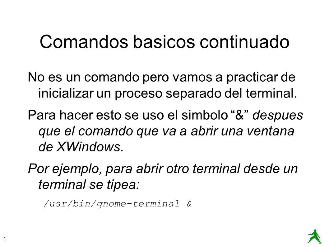 1 Comandos basicos continuado No es un comando pero vamos a practicar de inicializar un proceso separado del terminal. Para hacer esto se uso el simbo