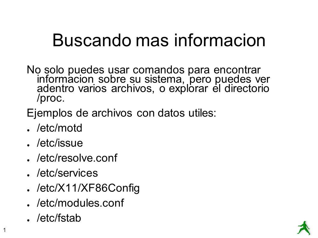 1 Buscando mas informacion No solo puedes usar comandos para encontrar informacion sobre su sistema, pero puedes ver adentro varios archivos, o explor