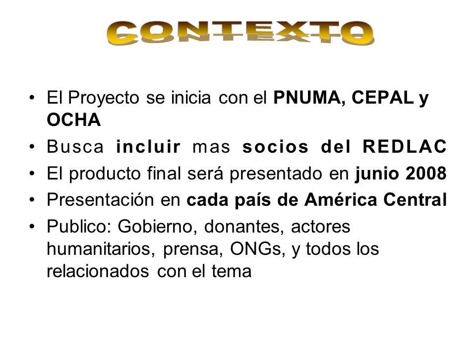 El Proyecto se inicia con el PNUMA, CEPAL y OCHA Busca incluir mas socios del REDLAC El producto final será presentado en junio 2008 Presentación en c