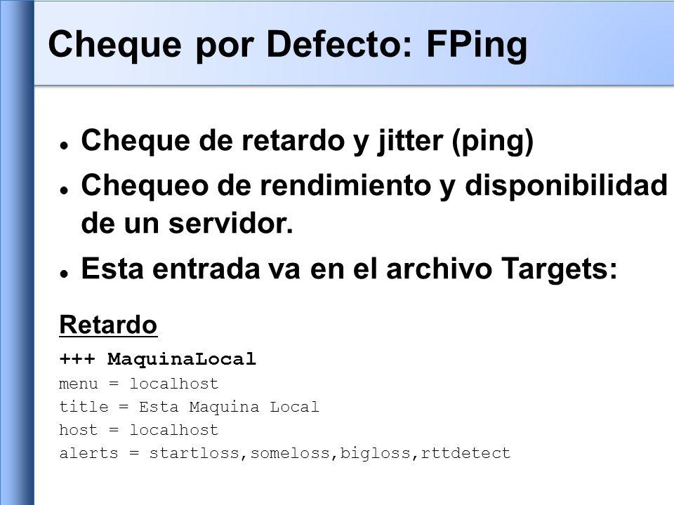Cheque de retardo y jitter (ping) Chequeo de rendimiento y disponibilidad de un servidor.