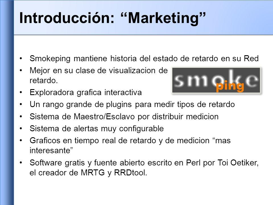 *** Presentation *** template = /etc/smokeping/basepage.html + charts menu = Charts title = The most interesting destinations ++ stddev sorter = StdDev(entries=>4) title = Top Standard Deviation menu = Std Deviation format = Standard Deviation %f ++ max sorter = Max(entries=>5) title = Top Max Roundtrip Time menu = by Max format = Max Roundtrip Time %f seconds *** Presentation *** template = /etc/smokeping/basepage.html + charts menu = Charts title = The most interesting destinations ++ stddev sorter = StdDev(entries=>4) title = Top Standard Deviation menu = Std Deviation format = Standard Deviation %f ++ max sorter = Max(entries=>5) title = Top Max Roundtrip Time menu = by Max format = Max Roundtrip Time %f seconds Configuración: Presentation Si quiere customizar la aparencia de Smokeping puede editar el archivo /etc/smokeping/basepage.html Para cambiar como Smokeping presenta los graficos puede editar este archivo.
