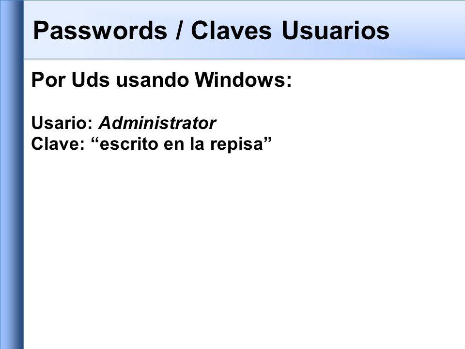 Passwords / Claves Usuarios Por Uds usando Windows: Usario: Administrator Clave: escrito en la repisa