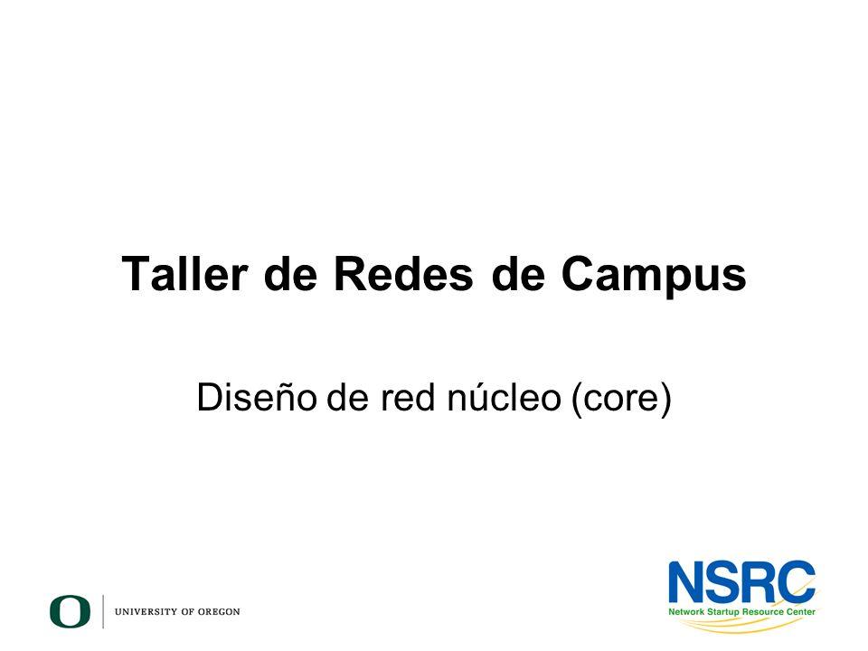Taller de Redes de Campus Diseño de red núcleo (core)