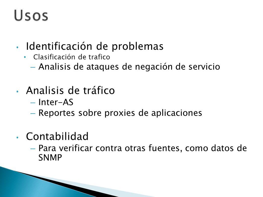 Usos Identificación de problemas Clasificación de trafico –Analisis de ataques de negación de servicio Analisis de tráfico –Inter-AS –Reportes sobre p