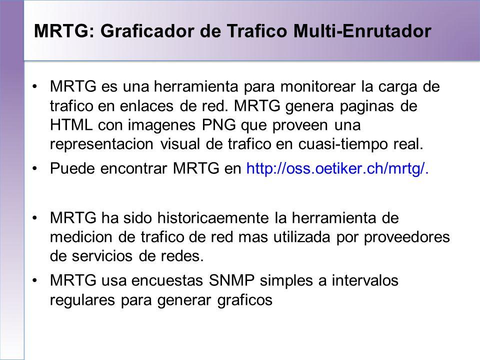 MRTG Lectores externos de datos de MRTG pueden generar otras interpretaciones de los datos coleccionados MRTG puede ser tambien utilizado para construir graficos sobre cualquier objeto definido por una base de datos SNMP MIB (digamos carga de CPU, disponibilidad de discos, temperatura, etc..) Las fuentes de datos puede ser cualquiera siempre que provea un valor de contador o valor numerico (no solo SNMP) Por ejemplo, graficar tiempo de retorno (RTT) MRTG puede ser extendido para trabajar con RRDTool