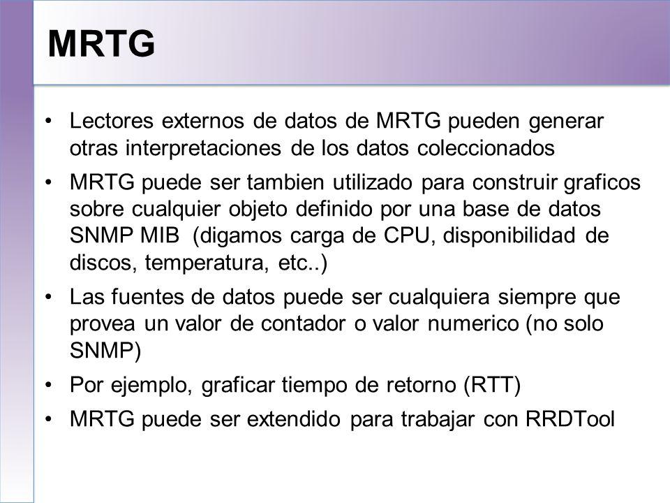 MRTG: Problemas MRTG genera cada grafico (puede que usted tenga cientos de ellos) cada 5 minutos, creando una carga de procesamiento significativa Muy pocas posibilidades de customizar opciones de graficacion Espacio de almacenamiento en disco siempre problematico Administracion de MRTG puede ser un trabajo tedioso