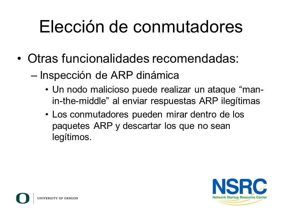 Elección de conmutadores Otras funcionalidades recomendadas: –Inspección de ARP dinámica Un nodo malicioso puede realizar un ataque man- in-the-middle
