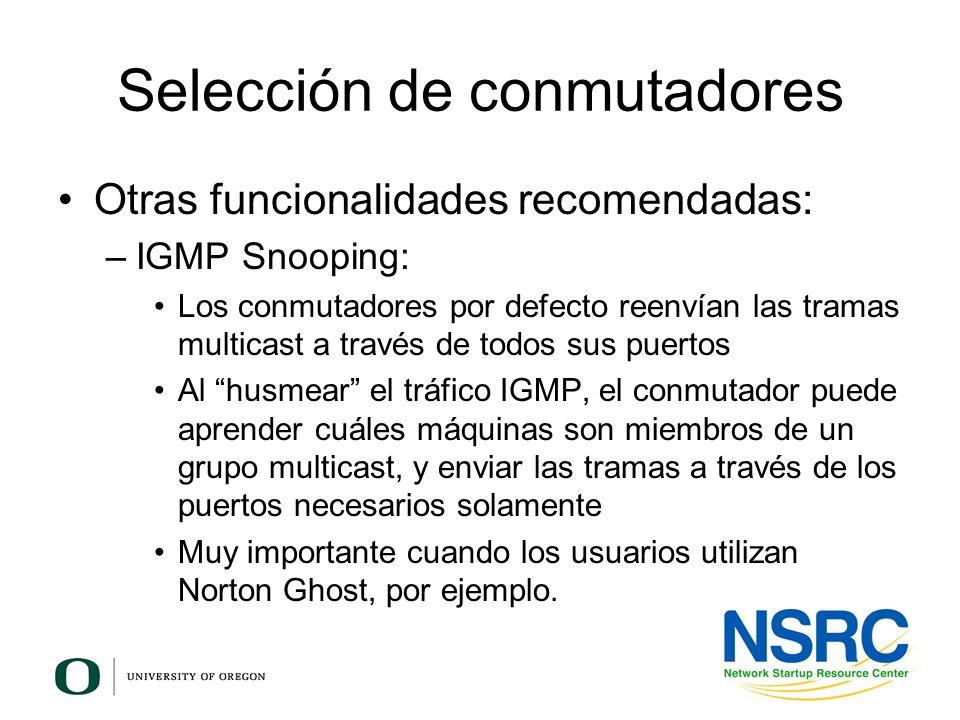 Selección de conmutadores Otras funcionalidades recomendadas: –IGMP Snooping: Los conmutadores por defecto reenvían las tramas multicast a través de t