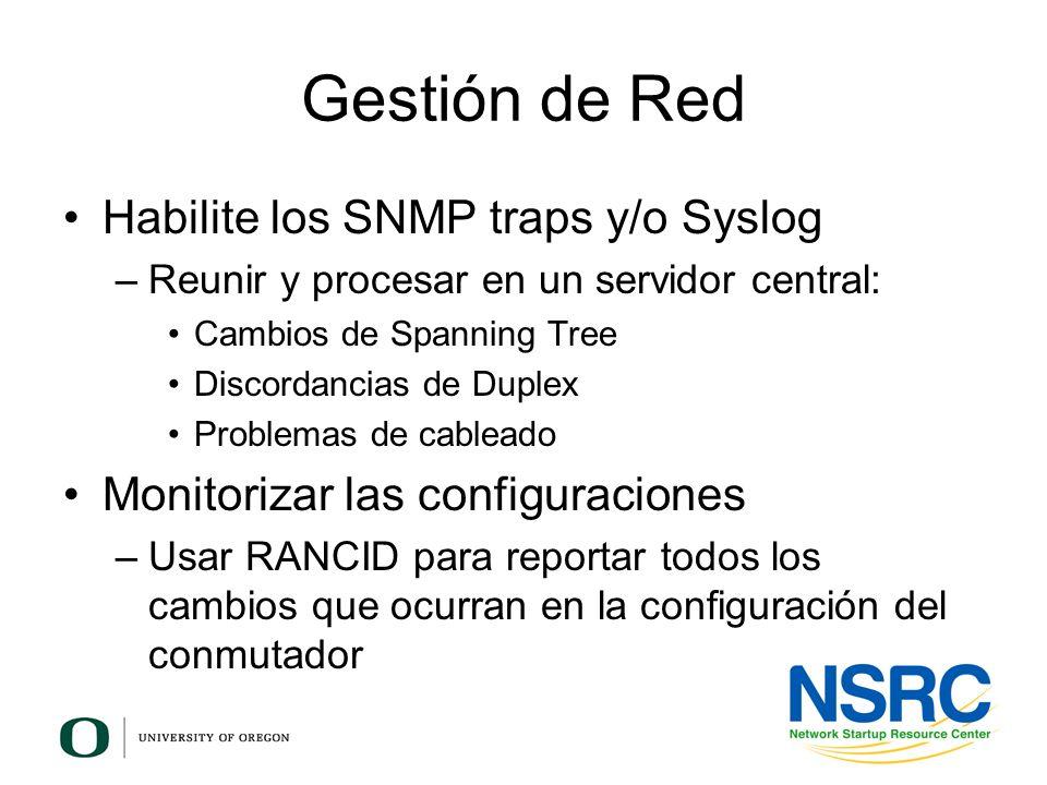 Gestión de Red Habilite los SNMP traps y/o Syslog –Reunir y procesar en un servidor central: Cambios de Spanning Tree Discordancias de Duplex Problema