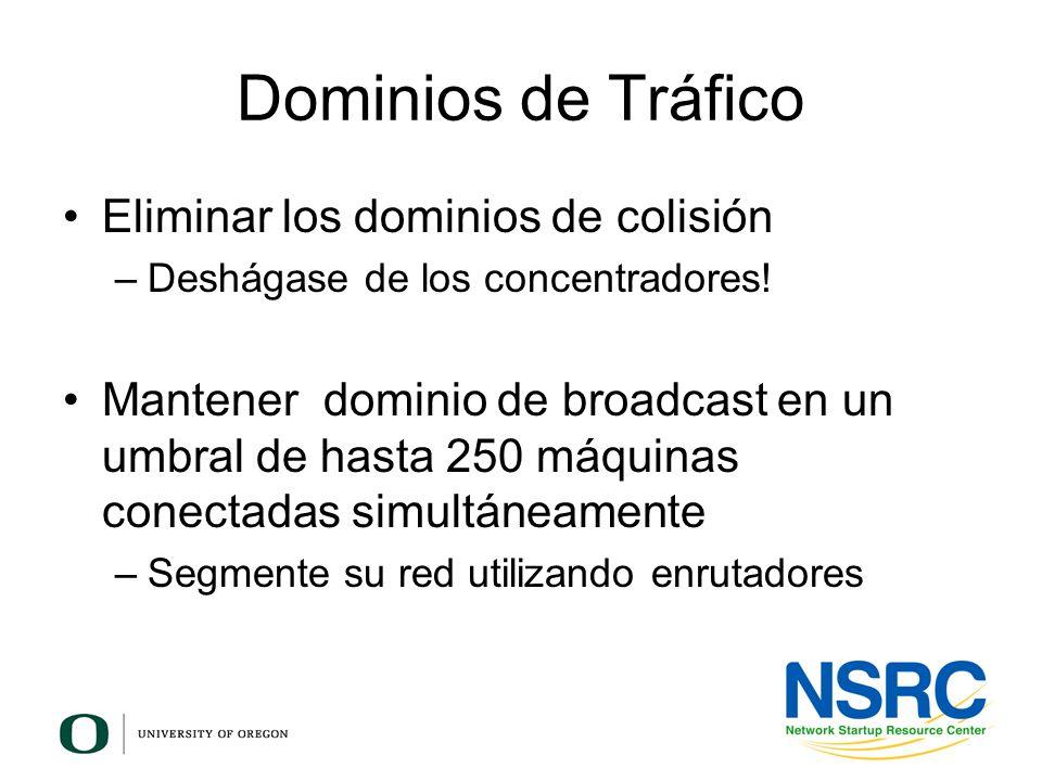 Dominios de Tráfico Eliminar los dominios de colisión –Deshágase de los concentradores! Mantener dominio de broadcast en un umbral de hasta 250 máquin