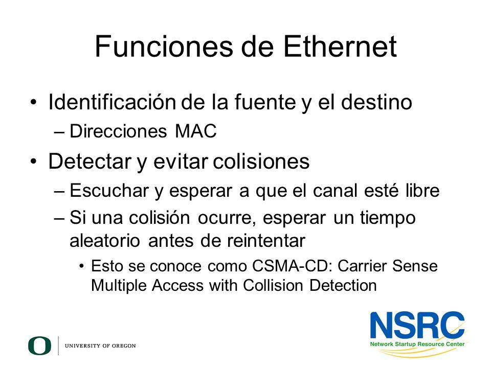 Funciones de Ethernet Identificación de la fuente y el destino –Direcciones MAC Detectar y evitar colisiones –Escuchar y esperar a que el canal esté l