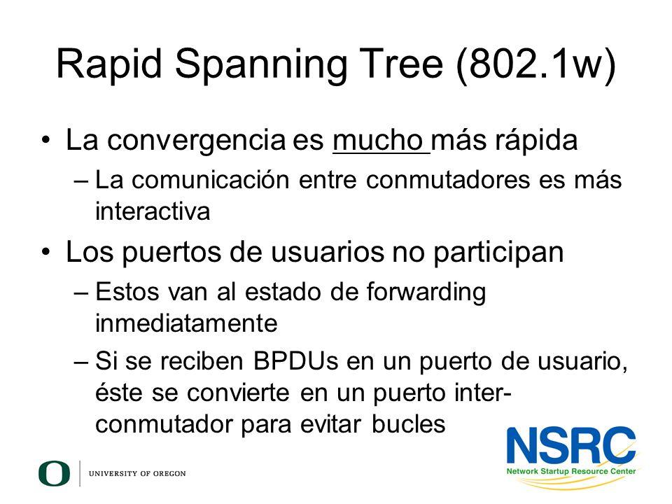 Rapid Spanning Tree (802.1w) La convergencia es mucho más rápida –La comunicación entre conmutadores es más interactiva Los puertos de usuarios no par