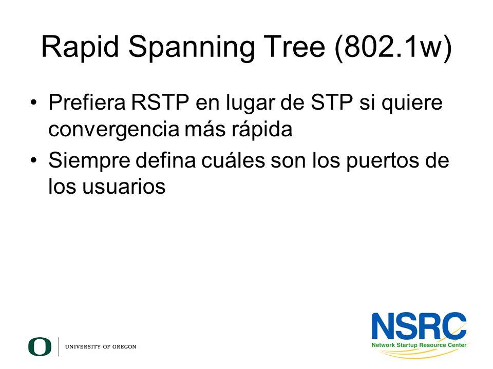 Rapid Spanning Tree (802.1w) Prefiera RSTP en lugar de STP si quiere convergencia más rápida Siempre defina cuáles son los puertos de los usuarios