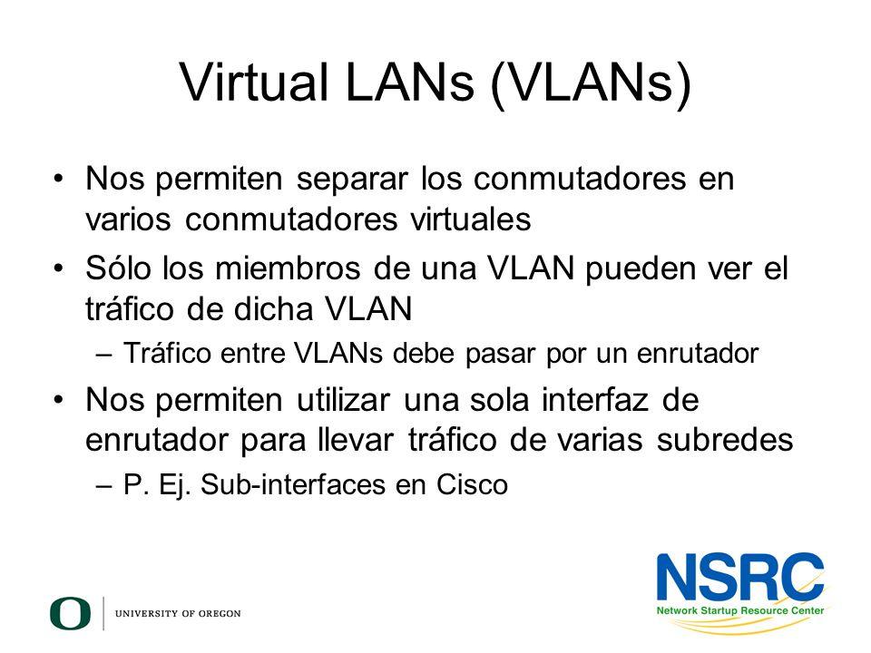 Virtual LANs (VLANs) Nos permiten separar los conmutadores en varios conmutadores virtuales Sólo los miembros de una VLAN pueden ver el tráfico de dic