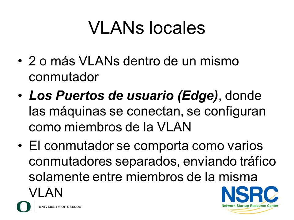 VLANs locales 2 o más VLANs dentro de un mismo conmutador Los Puertos de usuario (Edge), donde las máquinas se conectan, se configuran como miembros d