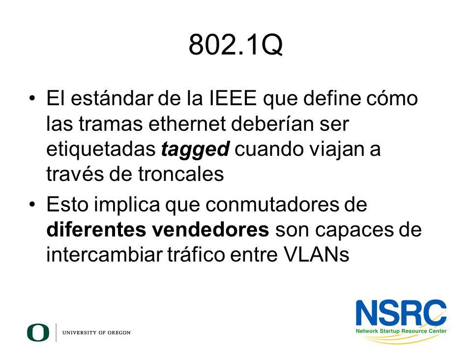 802.1Q El estándar de la IEEE que define cómo las tramas ethernet deberían ser etiquetadas tagged cuando viajan a través de troncales Esto implica que