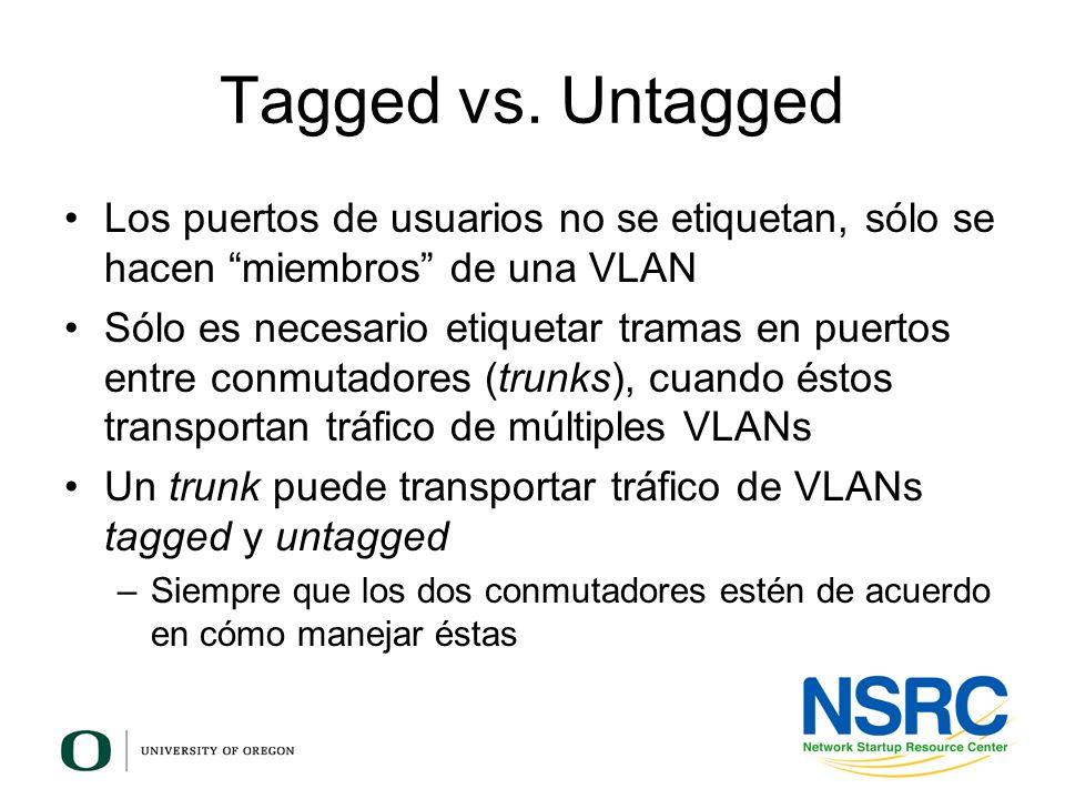 Tagged vs. Untagged Los puertos de usuarios no se etiquetan, sólo se hacen miembros de una VLAN Sólo es necesario etiquetar tramas en puertos entre co