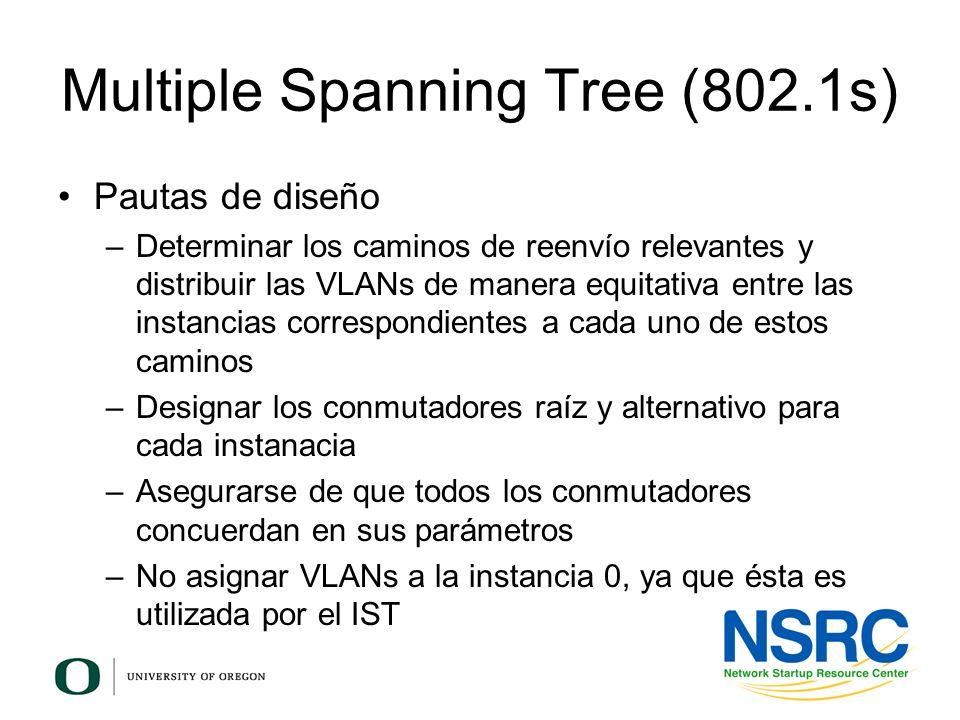 Multiple Spanning Tree (802.1s) Pautas de diseño –Determinar los caminos de reenvío relevantes y distribuir las VLANs de manera equitativa entre las i