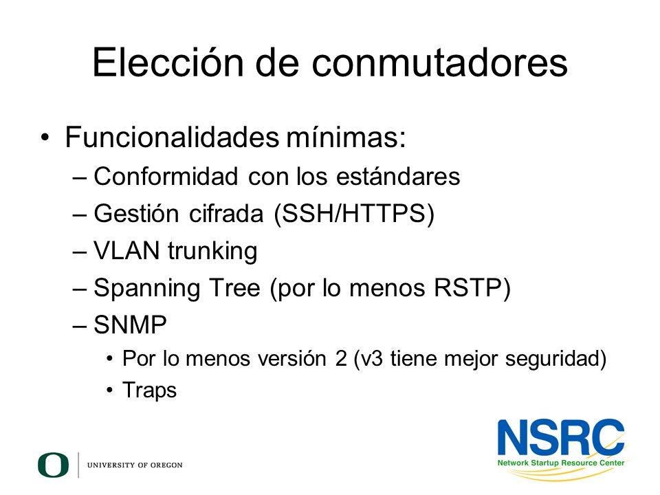Elección de conmutadores Funcionalidades mínimas: –Conformidad con los estándares –Gestión cifrada (SSH/HTTPS) –VLAN trunking –Spanning Tree (por lo m