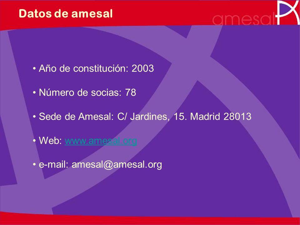 Datos de amesal Año de constitución: 2003 Número de socias: 78 Sede de Amesal: C/ Jardines, 15. Madrid 28013 Web: www.amesal.orgwww.amesal.org e-mail: