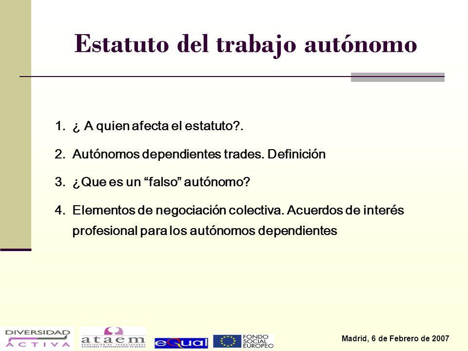 Madrid, 6 de Febrero de 2007 Estatuto del trabajo autónomo 1.¿ A quien afecta el estatuto .