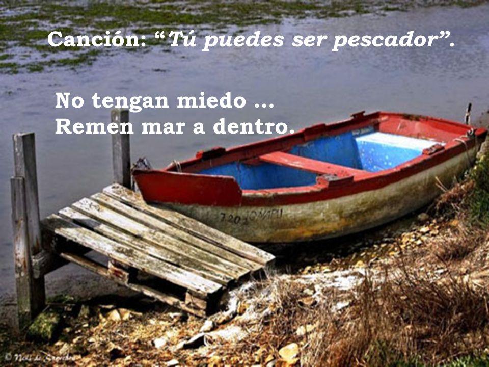 Canción: Tú puedes ser pescador. No tengan miedo … Remen mar a dentro.