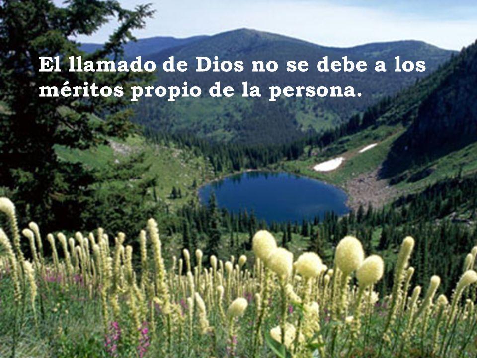 El llamado de Dios no se debe a los méritos propio de la persona.