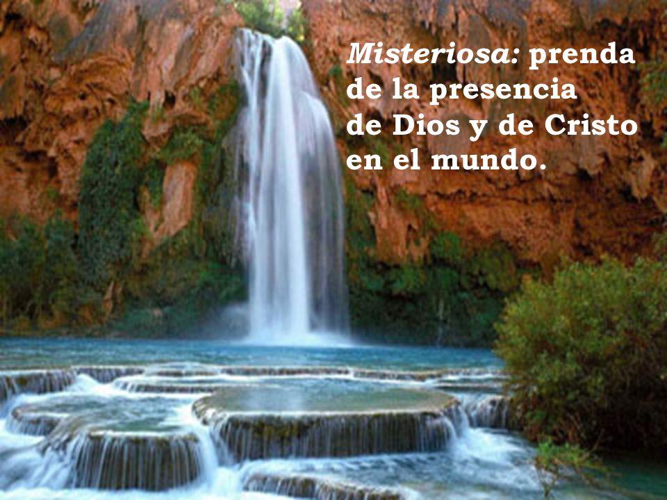Misteriosa: prenda de la presencia de Dios y de Cristo en el mundo.