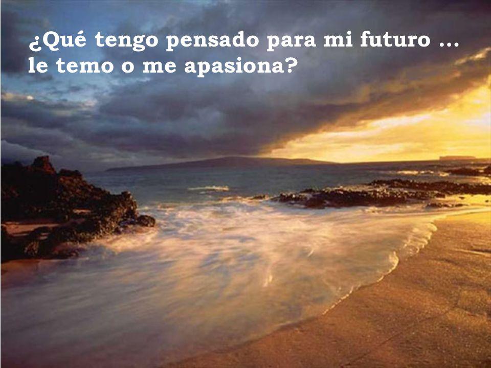 ¿Qué tengo pensado para mi futuro … le temo o me apasiona?