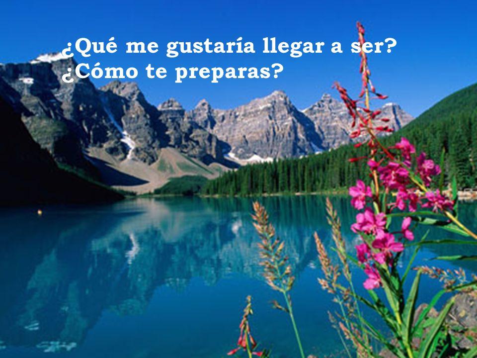 ¿Qué me gustaría llegar a ser? ¿Cómo te preparas?