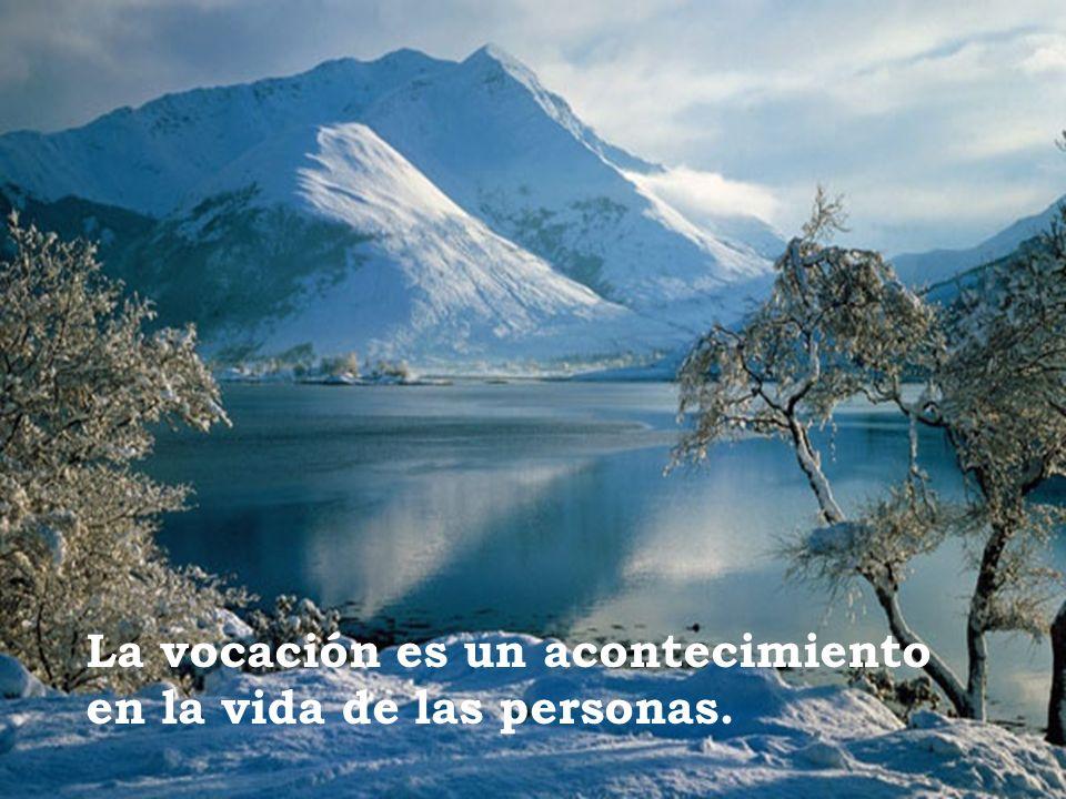 La vocación es un acontecimiento en la vida de las personas.