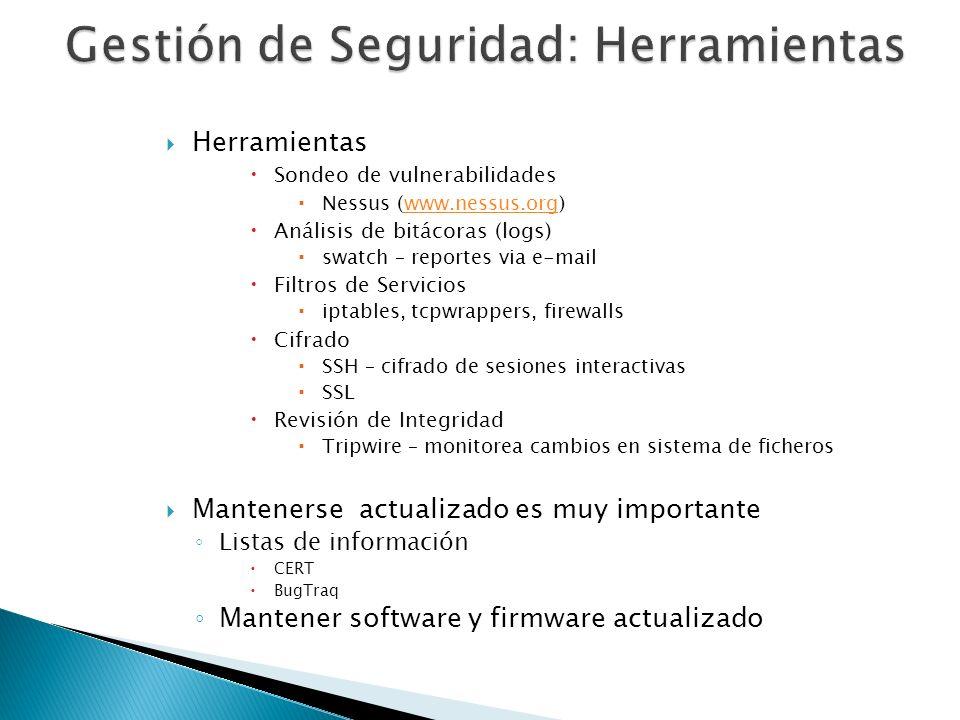 Herramientas Sondeo de vulnerabilidades Nessus (www.nessus.org)www.nessus.org Análisis de bitácoras (logs) swatch – reportes via e-mail Filtros de Ser
