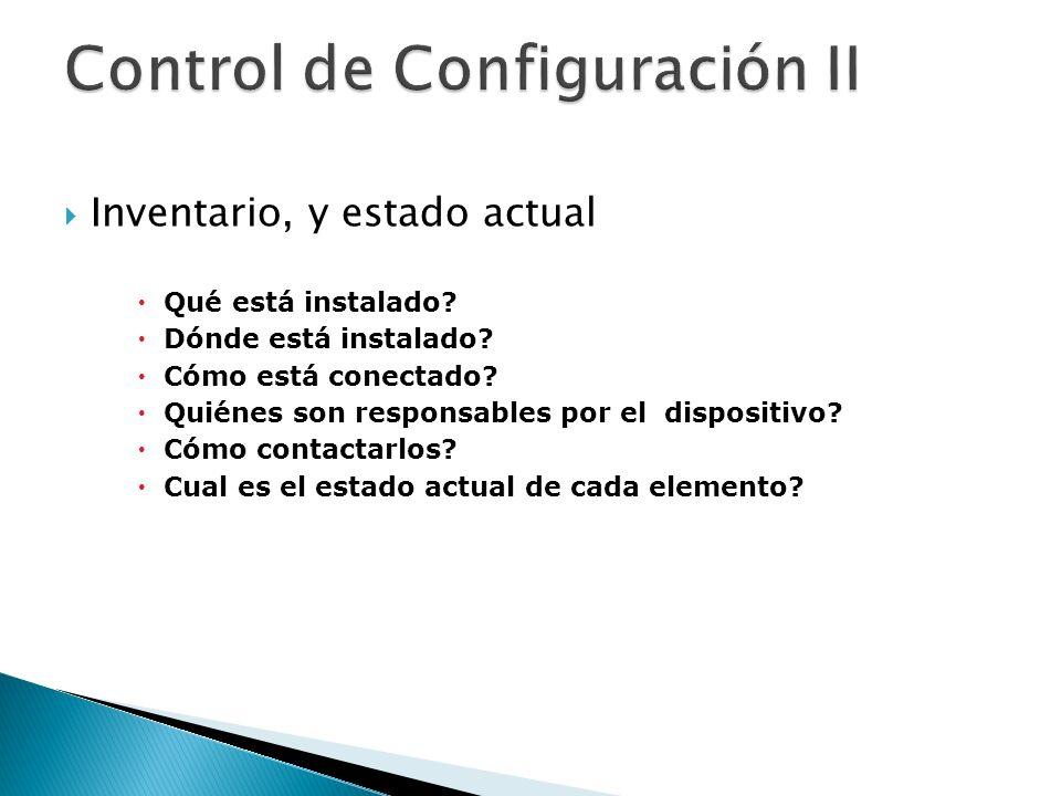 Inventario, y estado actual Qué está instalado? Dónde está instalado? Cómo está conectado? Quiénes son responsables por el dispositivo? Cómo contactar