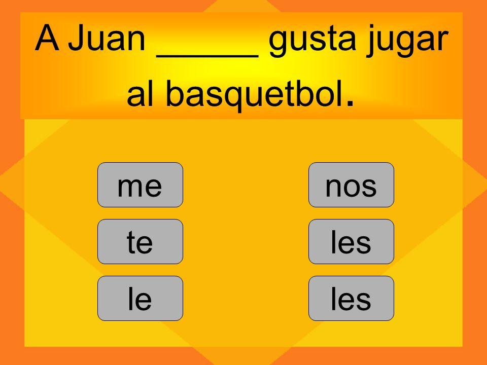A Juan _____ gusta jugar al basquetbol. me te le nos les