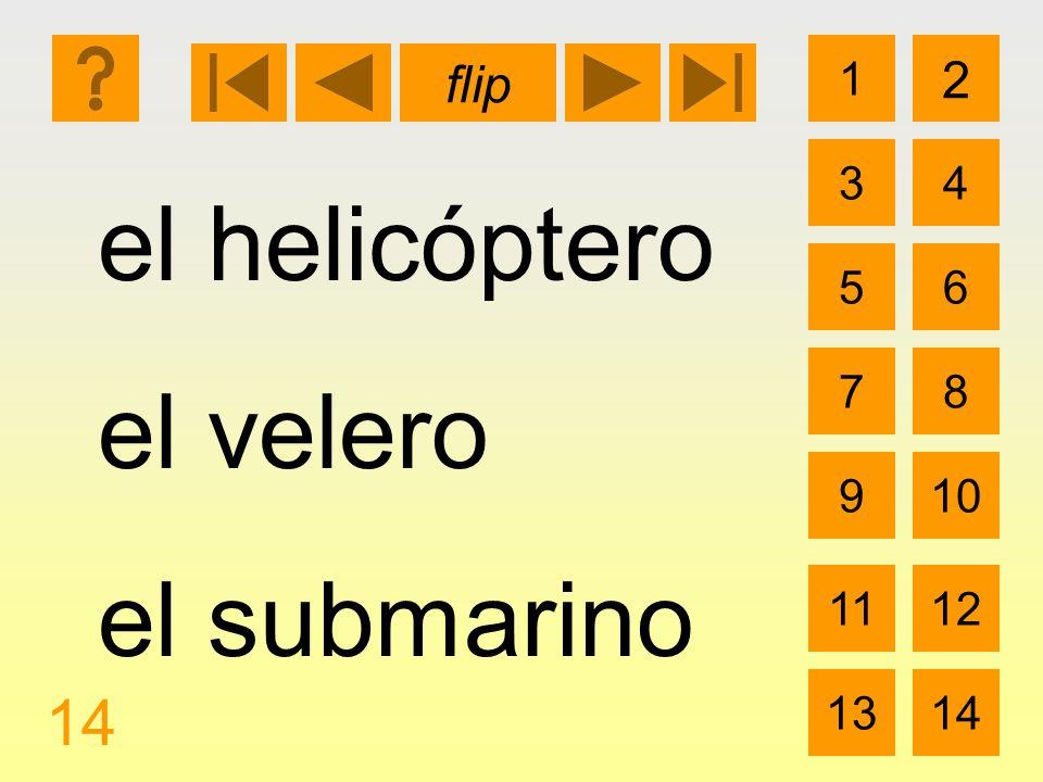 1 3 2 4 5 7 6 8 910 1112 1314 flip 14 el helicóptero el velero el submarino