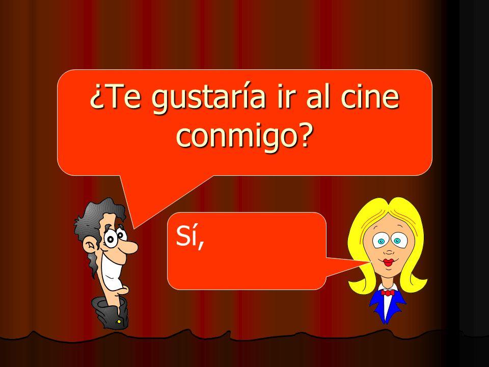 ¿Te gustaría ir al cine conmigo? Sí,