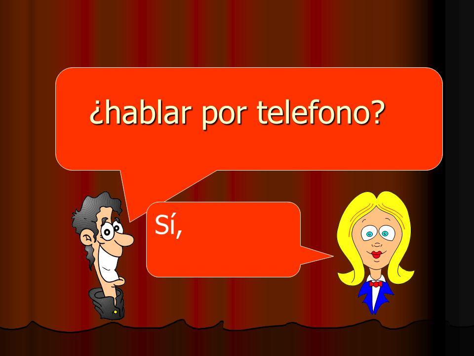 ¿hablar por telefono? Sí,