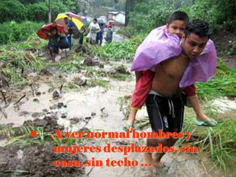 A ver normal hombres y mujeres desplazados, sin casa, sin techo …