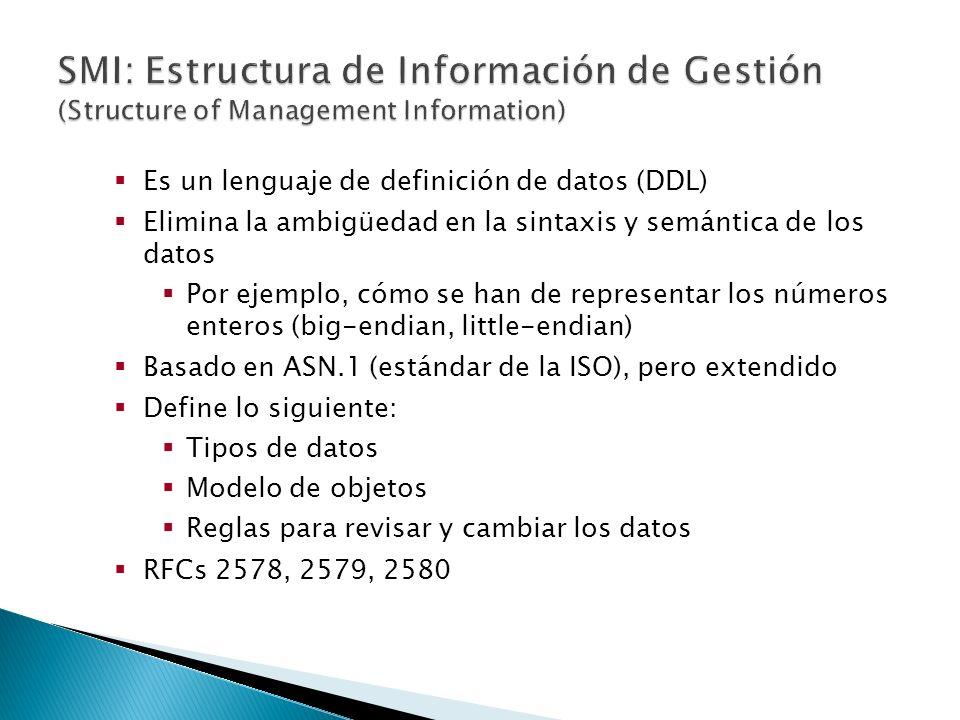 Es un lenguaje de definición de datos (DDL) Elimina la ambigüedad en la sintaxis y semántica de los datos Por ejemplo, cómo se han de representar los números enteros (big-endian, little-endian) Basado en ASN.1 (estándar de la ISO), pero extendido Define lo siguiente: Tipos de datos Modelo de objetos Reglas para revisar y cambiar los datos RFCs 2578, 2579, 2580