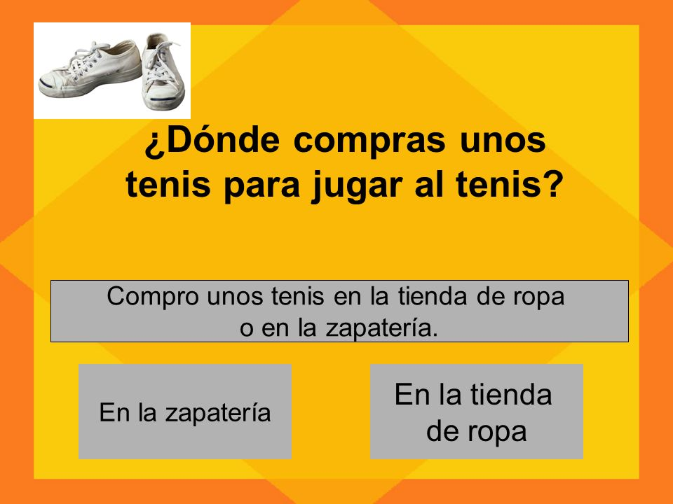 En la zapatería Compro unos tenis en la tienda de ropa o en la zapatería.