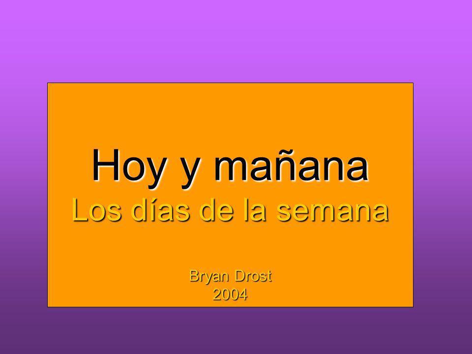 Heute und morgen Wochentage Hoy y mañana Los días de la semana Bryan Drost 2004