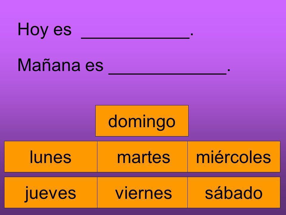 martesmiércoles jueves viernessábado domingo Hoy es ___________. Mañana es ____________.
