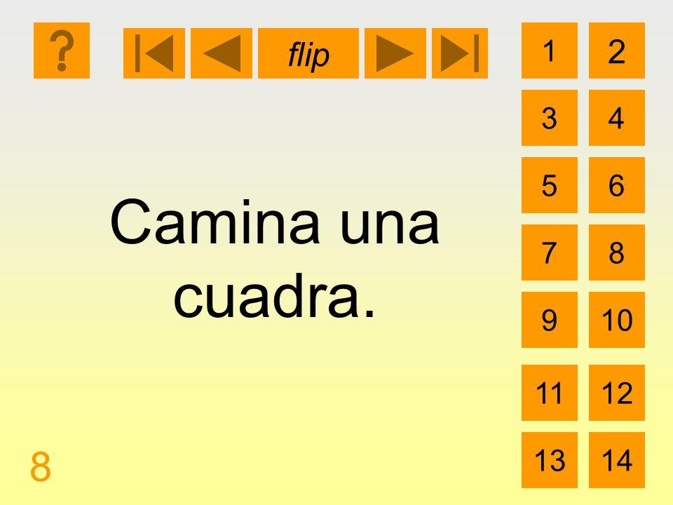 1 3 2 4 5 7 6 8 910 1112 1314 flip 8 Camina una cuadra.