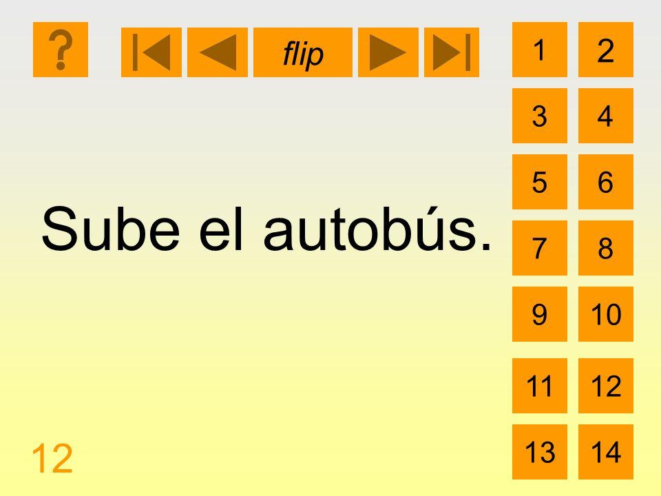 1 3 2 4 5 7 6 8 910 1112 1314 flip 12 Sube el autobús.