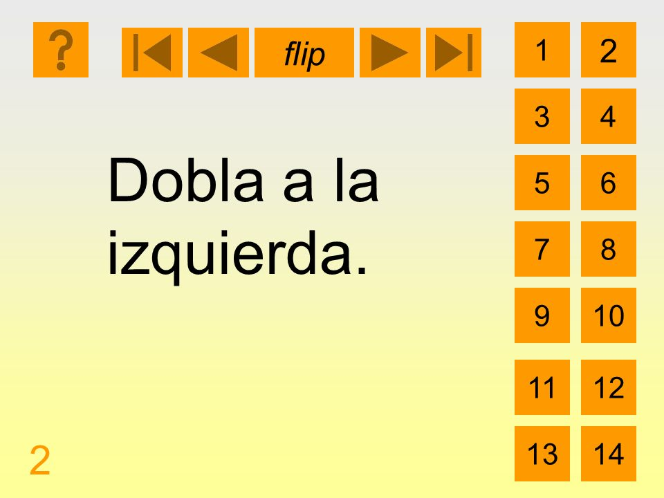 1 3 2 4 5 7 6 8 910 1112 1314 flip 2 Dobla a la izquierda.