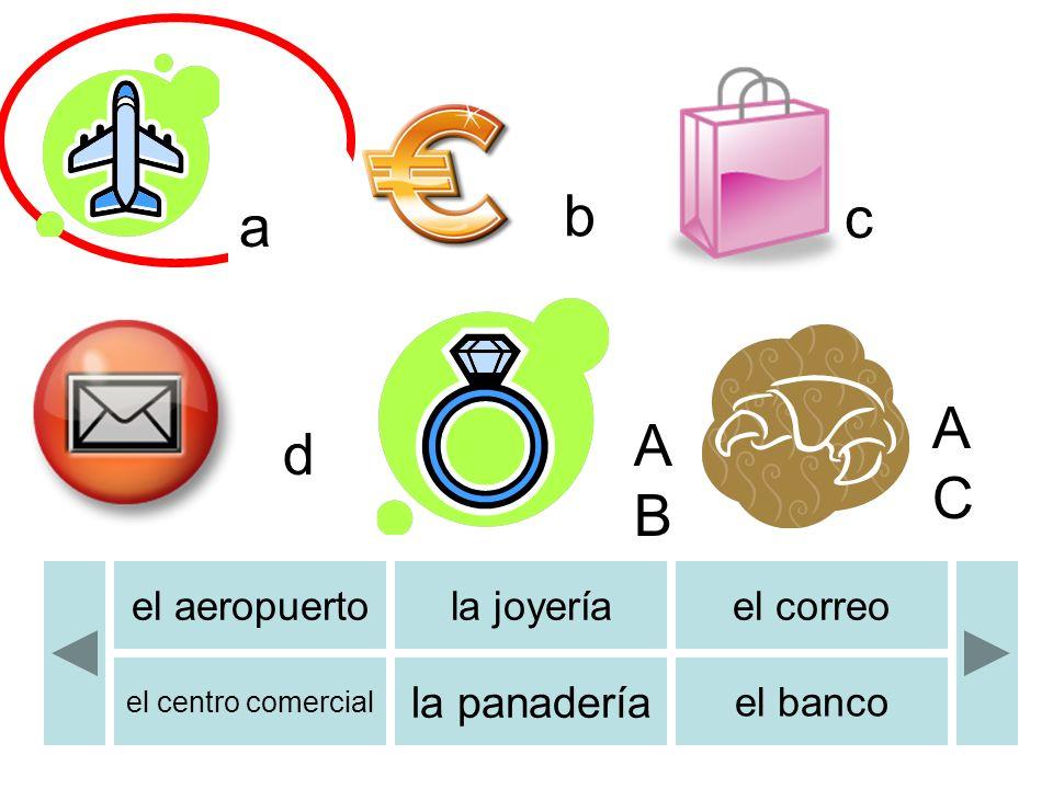 a b c d ABAB b ACAC el aeropuertola joyeríael correo el centro comercial la panadería el banco